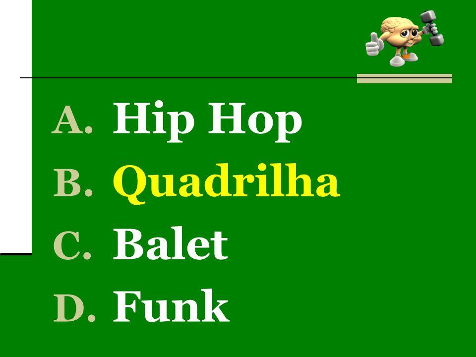 A. Hip Hop B. Quadrilha C. Balet D. Funk