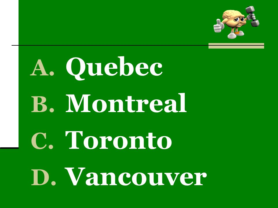 A. Quebec B. Montreal C. Toronto D. Vancouver