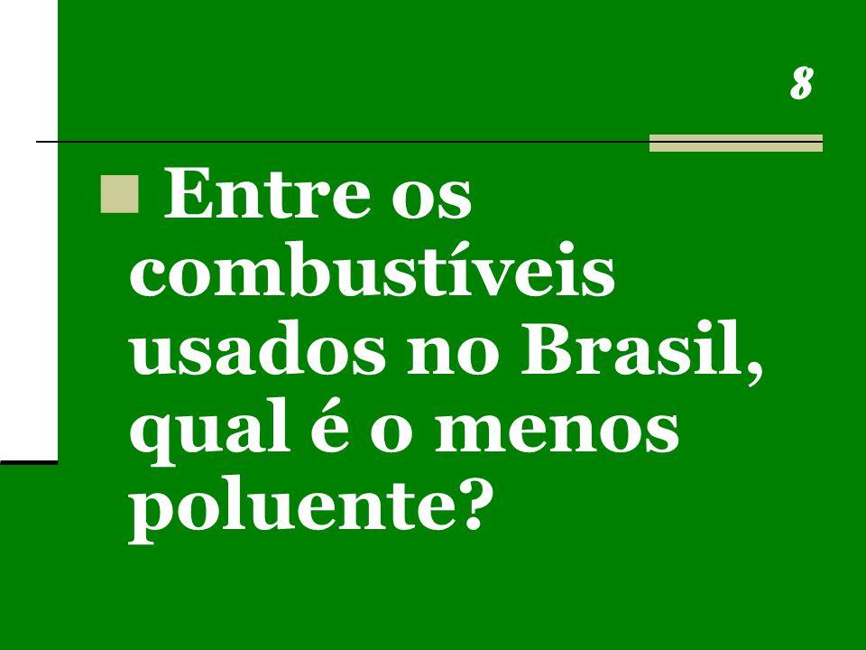 8 Entre os combustíveis usados no Brasil, qual é o menos poluente?