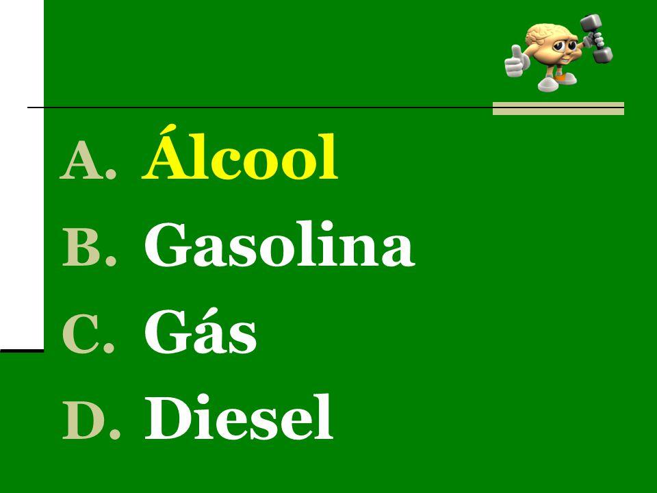 A. Álcool B. Gasolina C. Gás D. Diesel