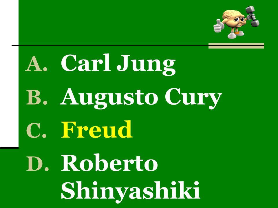 A. Carl Jung B. Augusto Cury C. Freud D. Roberto Shinyashiki