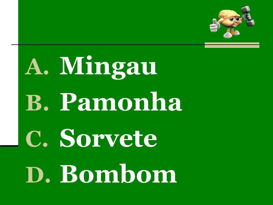 A. Mingau B. Pamonha C. Sorvete D. Bombom