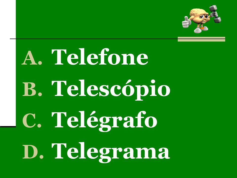 A. Telefone B. Telescópio C. Telégrafo D. Telegrama