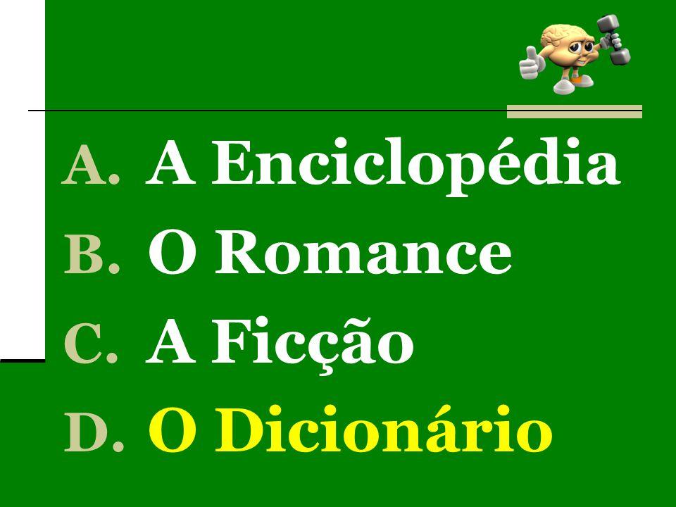 A. A Enciclopédia B. O Romance C. A Ficção D. O Dicionário