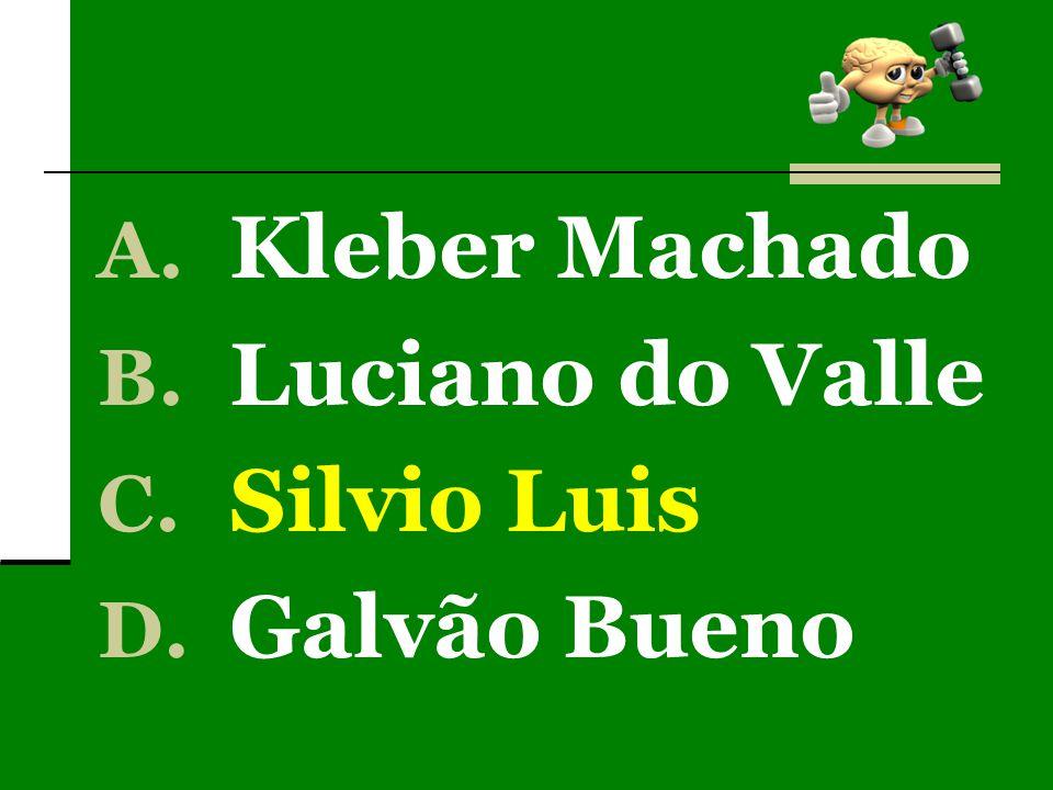 A. Kleber Machado B. Luciano do Valle C. Silvio Luis D. Galvão Bueno