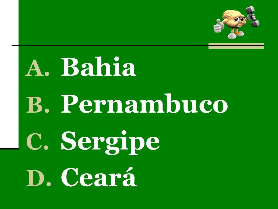 A. Bahia B. Pernambuco C. Sergipe D. Ceará
