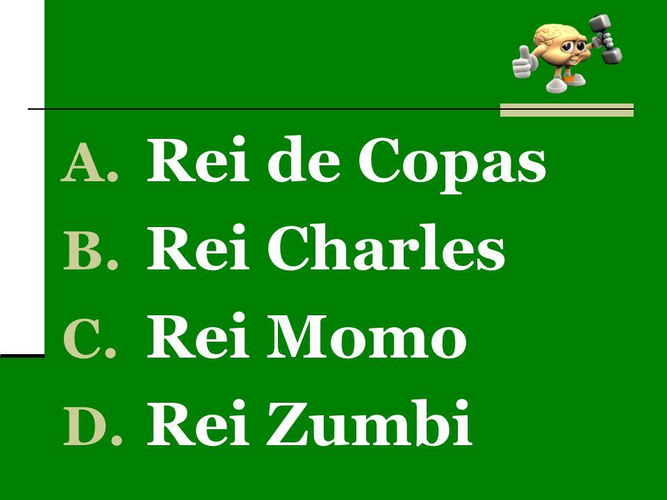 A. Rei de Copas B. Rei Charles C. Rei Momo D. Rei Zumbi