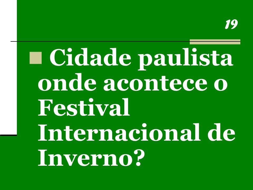19 Cidade paulista onde acontece o Festival Internacional de Inverno?
