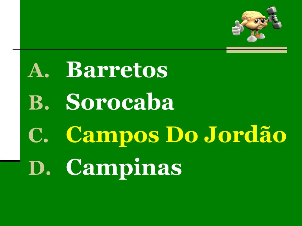 A. Barretos B. Sorocaba C. Campos Do Jordão D. Campinas