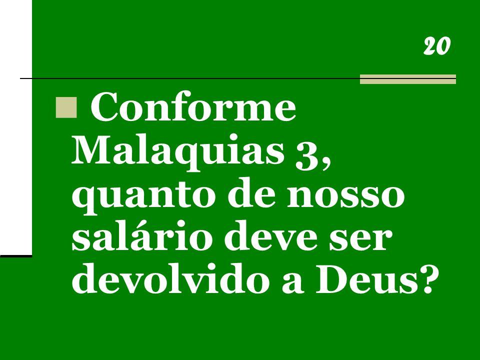 20 Conforme Malaquias 3, quanto de nosso salário deve ser devolvido a Deus?