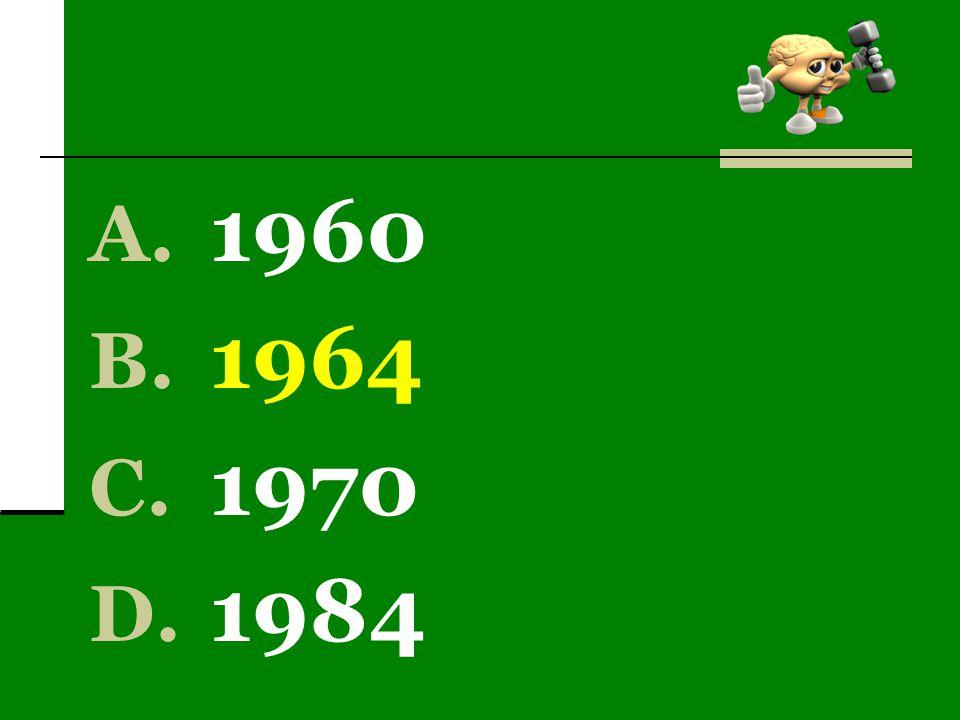 A. 1960 B. 1964 C. 1970 D. 1984