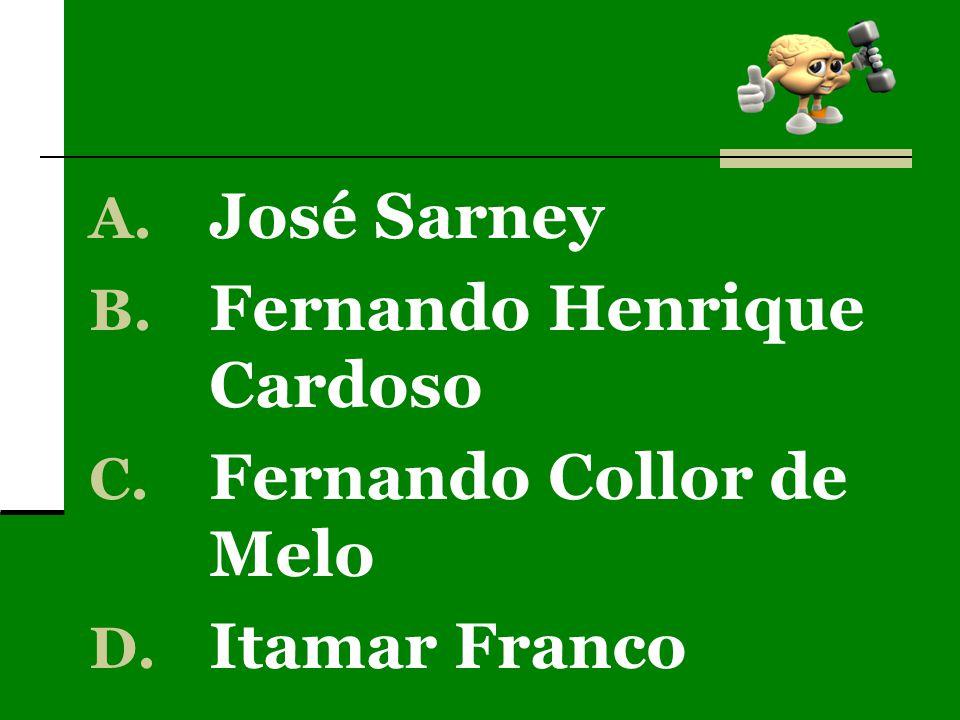 A. José Sarney B. Fernando Henrique Cardoso C. Fernando Collor de Melo D. Itamar Franco
