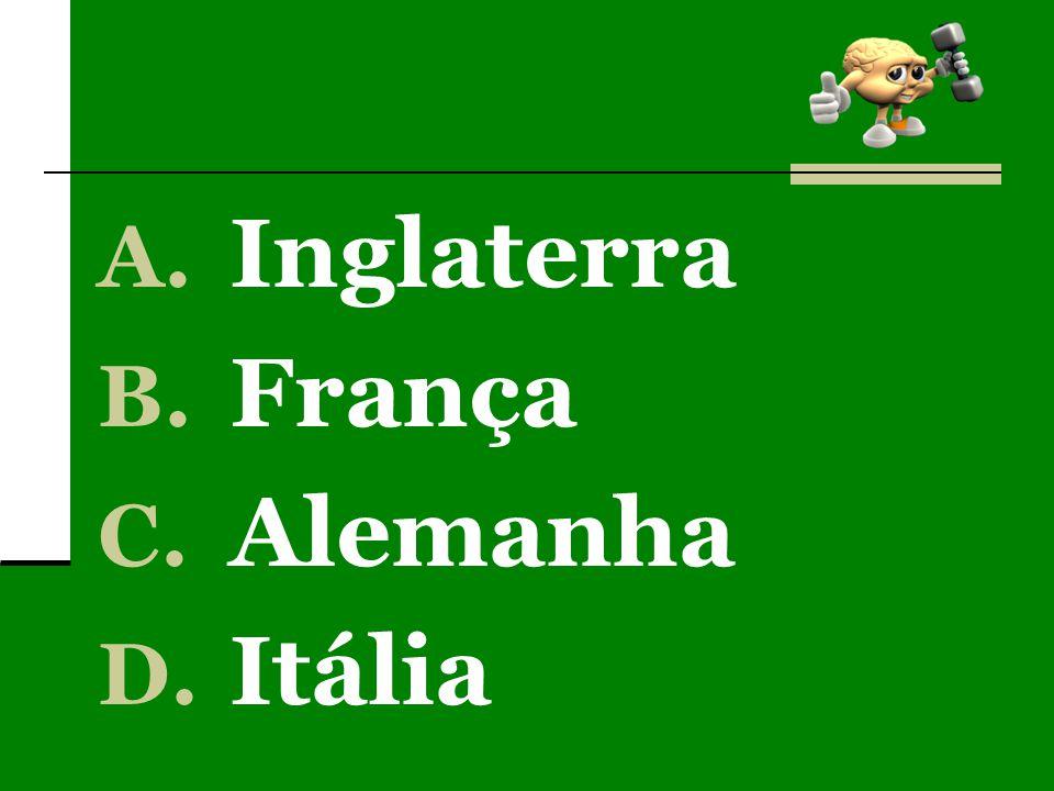 A. Inglaterra B. França C. Alemanha D. Itália