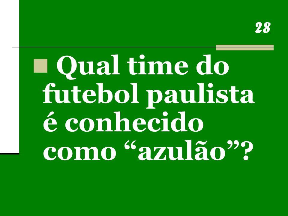 28 Qual time do futebol paulista é conhecido como azulão ?