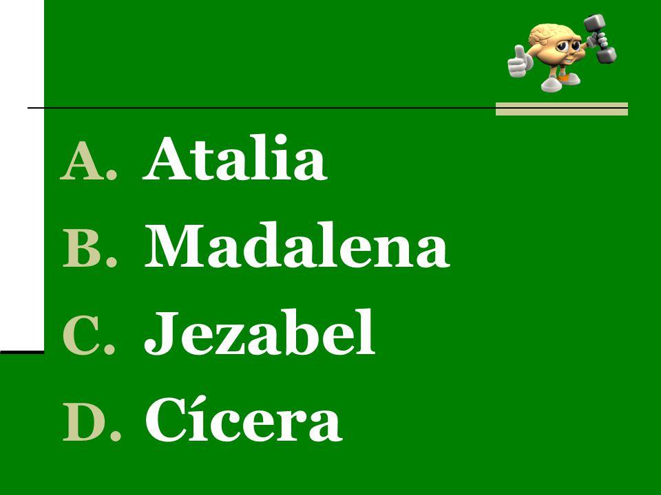 A. Atalia B. Madalena C. Jezabel D. Cícera