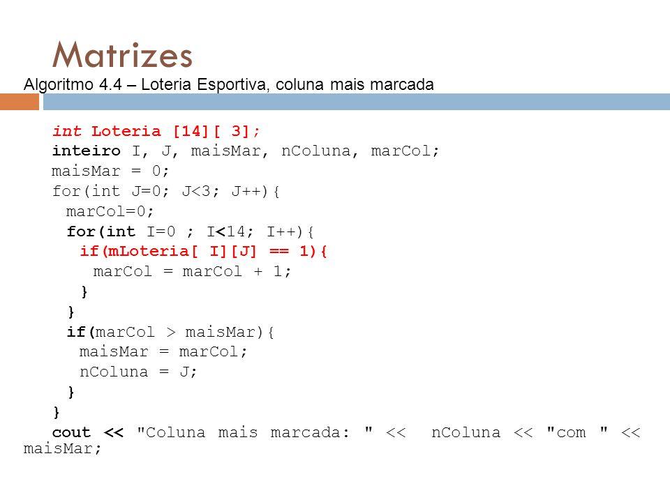 Matrizes int Loteria [14][ 3]; inteiro I, J, maisMar, nColuna, marCol; maisMar = 0; for(int J=0; J<3; J++){ marCol=0; for(int I=0 ; I<14; I++){ if(mLo