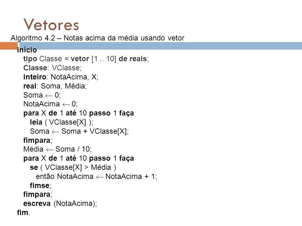 Vetores início tipo Classe = vetor [1.. 10] de reais; Classe: VClasse; inteiro: NotaAcima, X; real: Soma, Média; Soma  0; NotaAcima  0; para X de 1