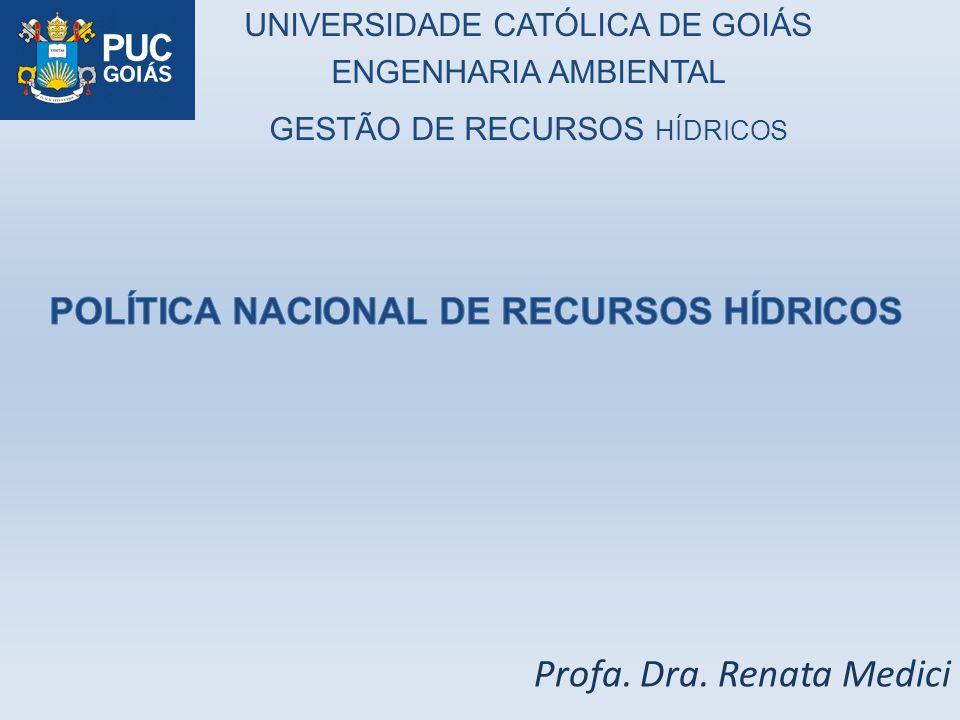 Profa. Dra. Renata Medici UNIVERSIDADE CATÓLICA DE GOIÁS ENGENHARIA AMBIENTAL GESTÃO DE RECURSOS HÍDRICOS