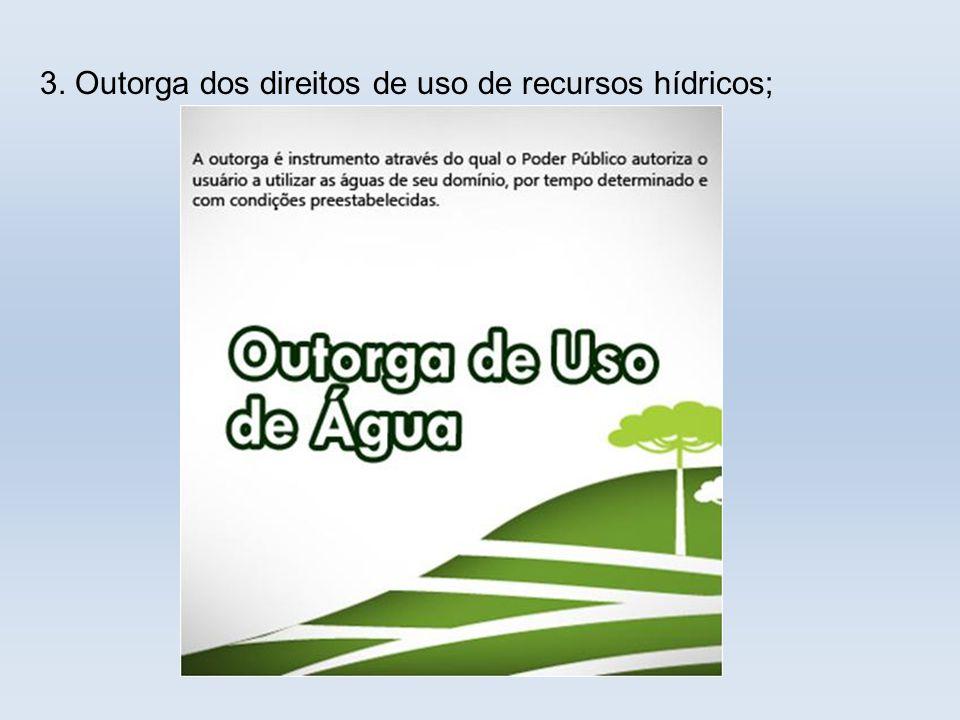 3. Outorga dos direitos de uso de recursos hídricos;