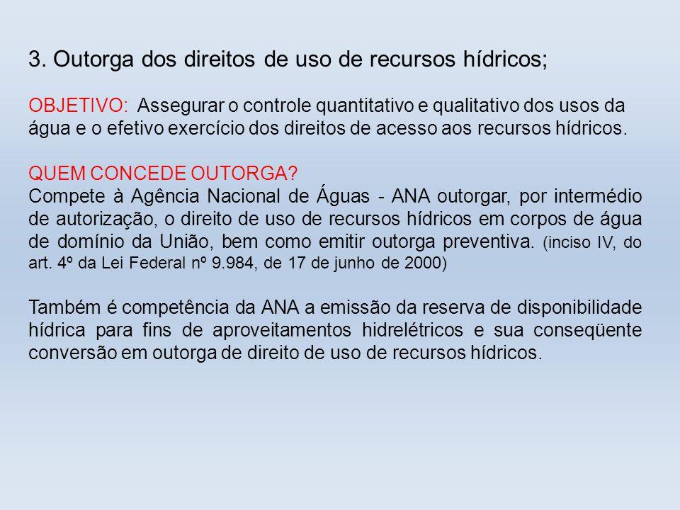 3. Outorga dos direitos de uso de recursos hídricos; OBJETIVO: Assegurar o controle quantitativo e qualitativo dos usos da água e o efetivo exercício