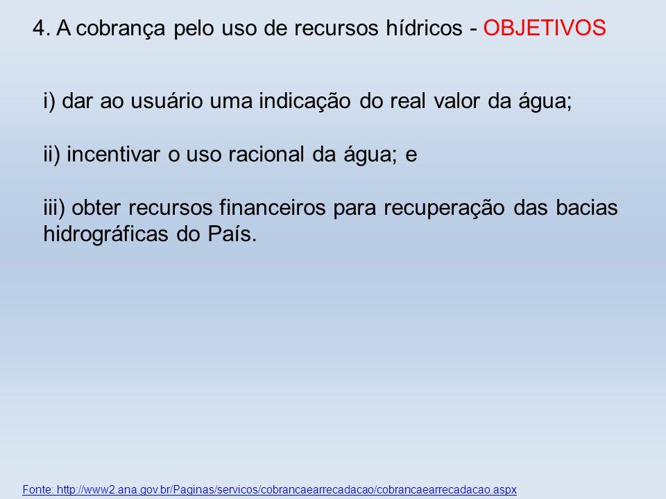 Fonte: http://www2.ana.gov.br/Paginas/servicos/cobrancaearrecadacao/cobrancaearrecadacao.aspx i) dar ao usuário uma indicação do real valor da água; i