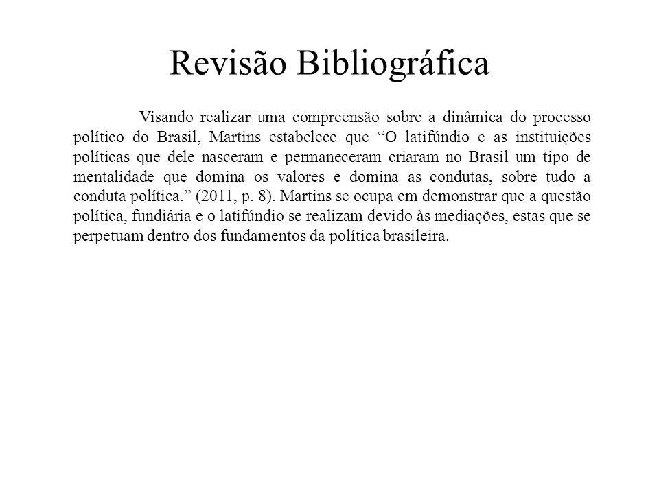 """Revisão Bibliográfica Visando realizar uma compreensão sobre a dinâmica do processo político do Brasil, Martins estabelece que """"O latifúndio e as inst"""