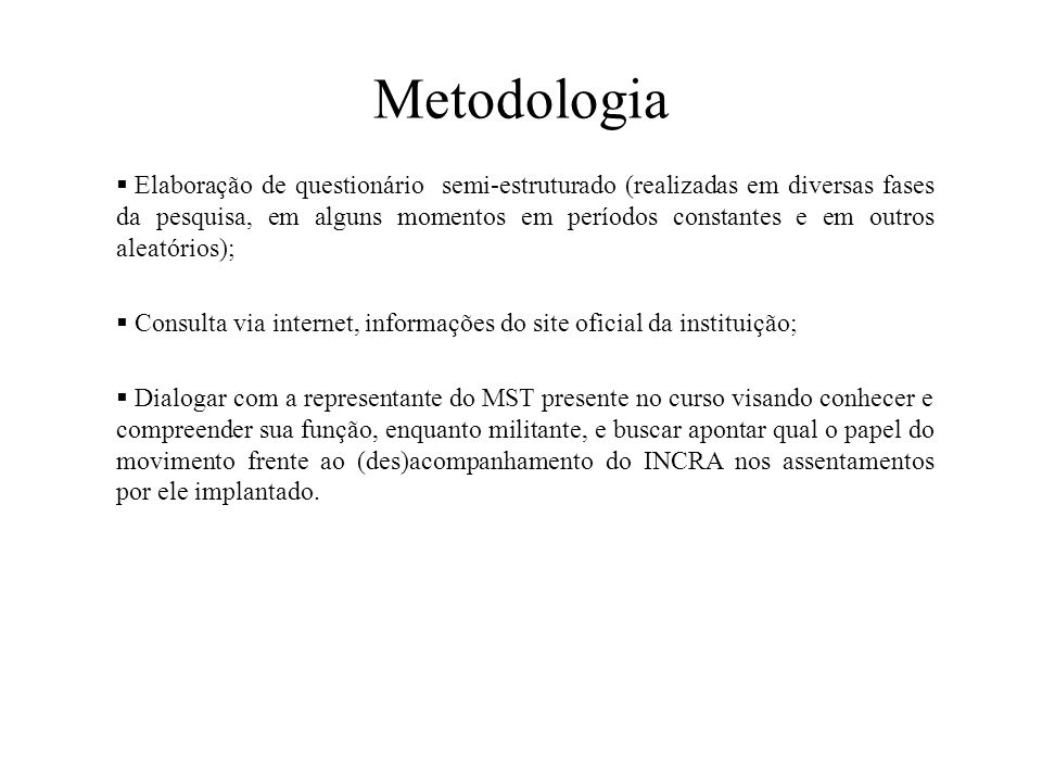 Metodologia  Elaboração de questionário semi-estruturado (realizadas em diversas fases da pesquisa, em alguns momentos em períodos constantes e em ou