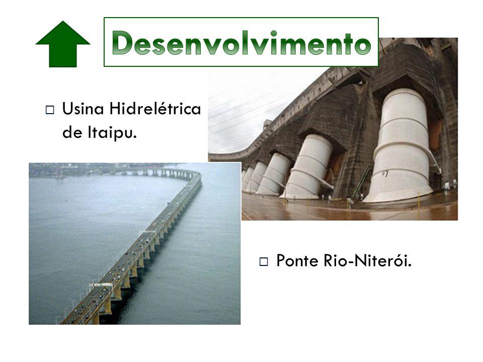  Usina Hidrelétrica de Itaipu.  Ponte Rio-Niterói.