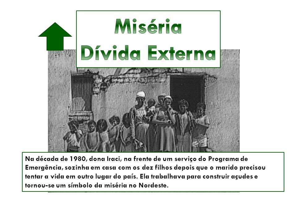 Na década de 1980, dona Iraci, na frente de um serviço do Programa de Emergência, sozinha em casa com os dez filhos depois que o marido precisou tenta