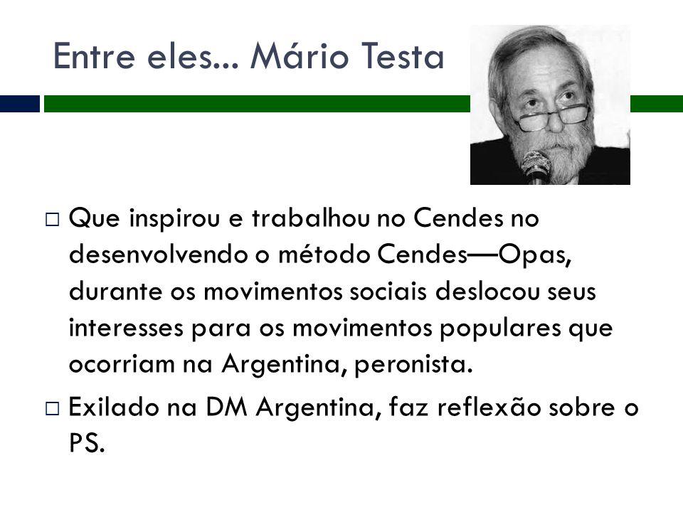 Entre eles... Mário Testa  Que inspirou e trabalhou no Cendes no desenvolvendo o método Cendes—Opas, durante os movimentos sociais deslocou seus inte