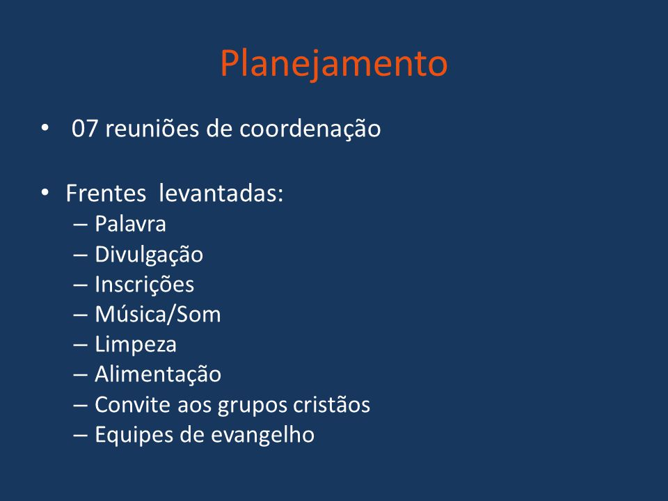 Planejamento 07 reuniões de coordenação Frentes levantadas: – Palavra – Divulgação – Inscrições – Música/Som – Limpeza – Alimentação – Convite aos grupos cristãos – Equipes de evangelho