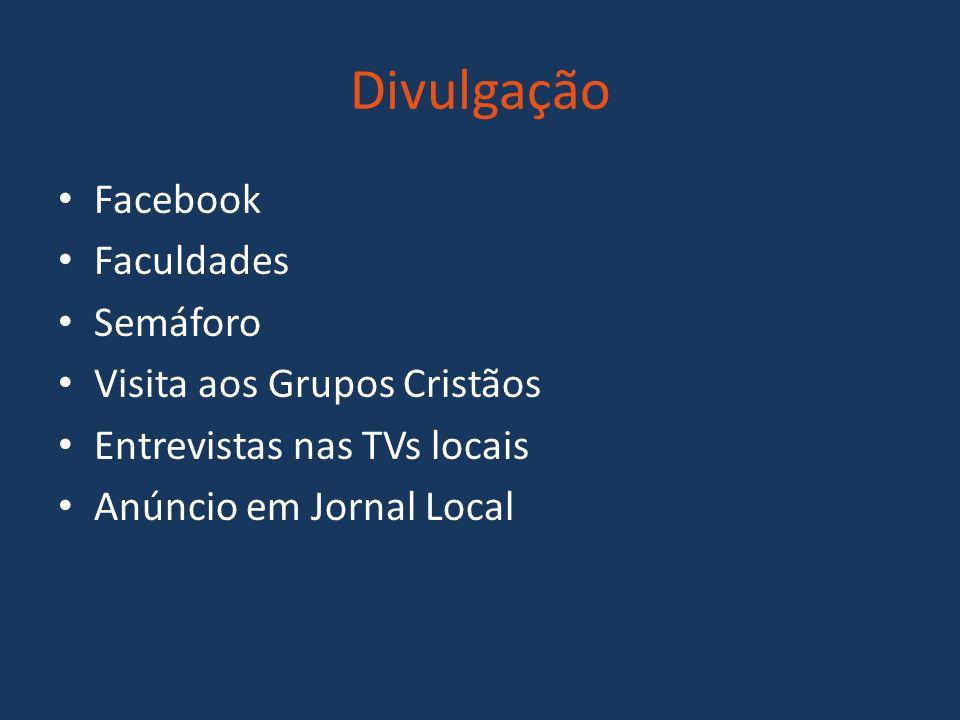 Divulgação Facebook Faculdades Semáforo Visita aos Grupos Cristãos Entrevistas nas TVs locais Anúncio em Jornal Local