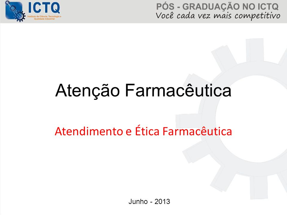 Atenção Farmacêutica Atendimento e Ética Farmacêutica Junho - 2013