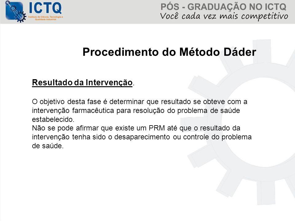 Procedimento do Método Dáder Resultado da Intervenção. O objetivo desta fase é determinar que resultado se obteve com a intervenção farmacêutica para