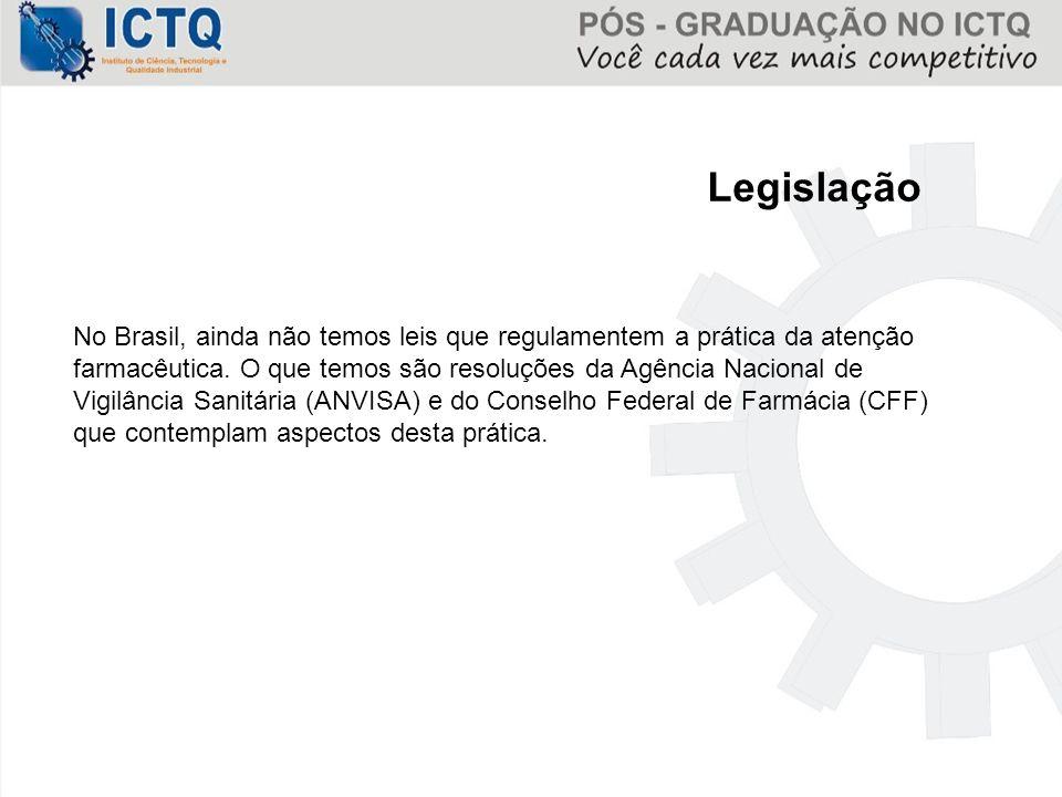 Legislação No Brasil, ainda não temos leis que regulamentem a prática da atenção farmacêutica. O que temos são resoluções da Agência Nacional de Vigil