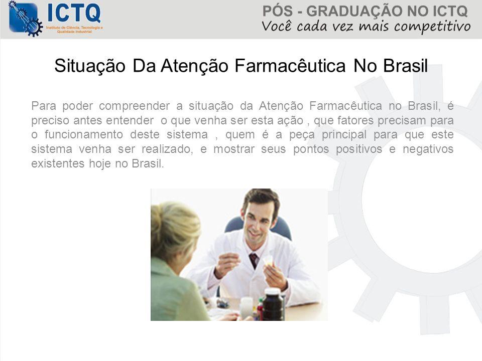 Situação Da Atenção Farmacêutica No Brasil Para poder compreender a situação da Atenção Farmacêutica no Brasil, é preciso antes entender o que venha s