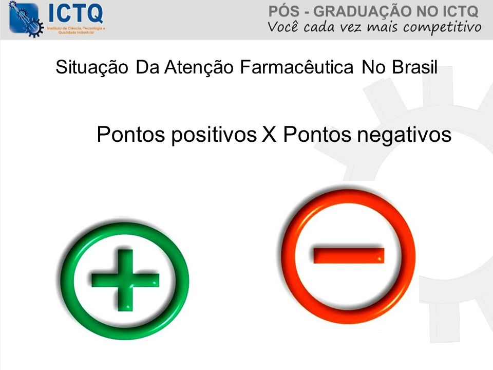 Situação Da Atenção Farmacêutica No Brasil Pontos positivos X Pontos negativos