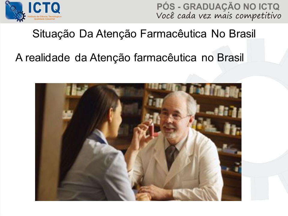 Situação Da Atenção Farmacêutica No Brasil A realidade da Atenção farmacêutica no Brasil