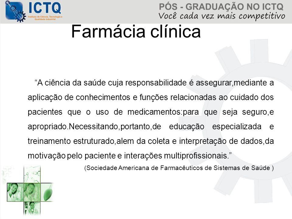 """Farmácia clínica """"A ciência da saúde cuja responsabilidade é assegurar,mediante a aplicação de conhecimentos e funções relacionadas ao cuidado dos pac"""