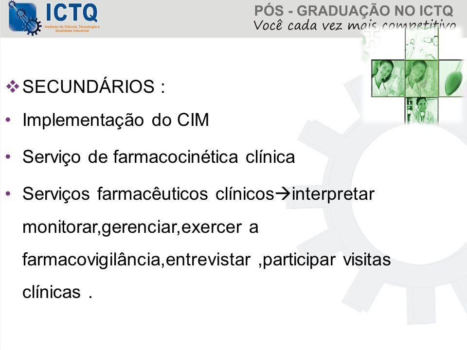  SECUNDÁRIOS : Implementação do CIM Serviço de farmacocinética clínica Serviços farmacêuticos clínicos  interpretar monitorar,gerenciar,exercer a fa