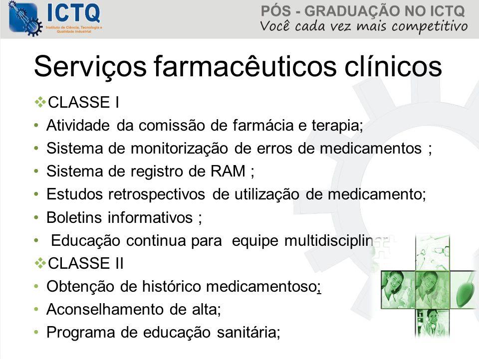 Serviços farmacêuticos clínicos  CLASSE I Atividade da comissão de farmácia e terapia; Sistema de monitorização de erros de medicamentos ; Sistema de
