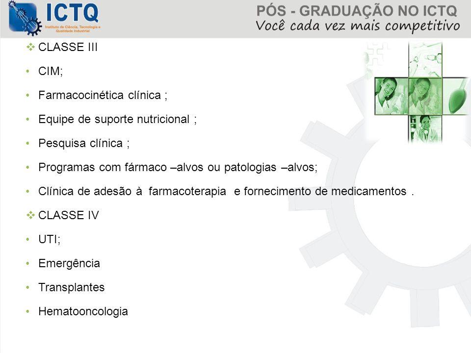  CLASSE III CIM; Farmacocinética clínica ; Equipe de suporte nutricional ; Pesquisa clínica ; Programas com fármaco –alvos ou patologias –alvos; Clín