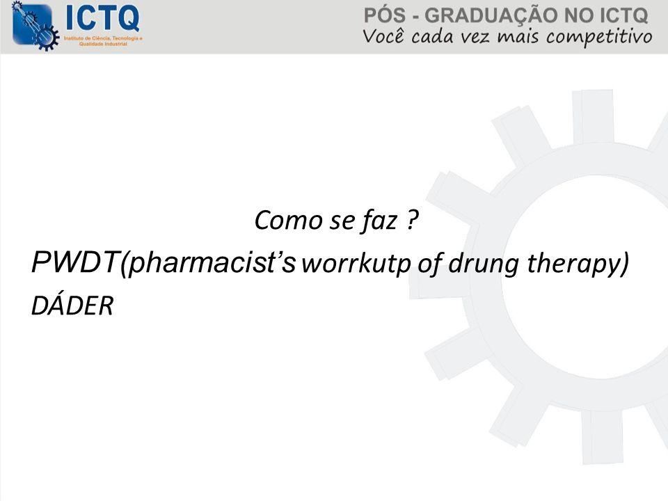 Como se faz ? PWDT(pharmacist's worrkutp of drung therapy) DÁDER