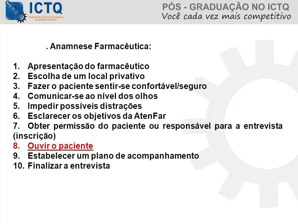 . Anamnese Farmacêutica: 1.Apresentação do farmacêutico 2.Escolha de um local privativo 3.Fazer o paciente sentir-se confortável/seguro 4.Comunicar-se