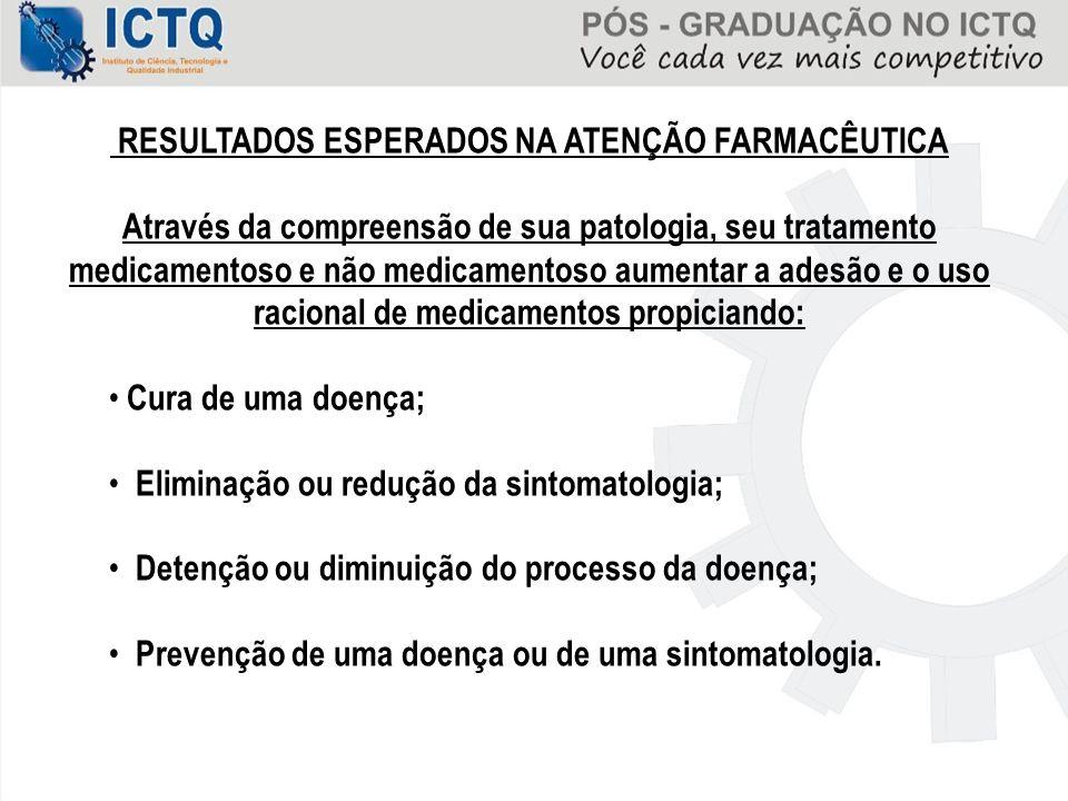 RESULTADOS ESPERADOS NA ATENÇÃO FARMACÊUTICA Através da compreensão de sua patologia, seu tratamento medicamentoso e não medicamentoso aumentar a ades