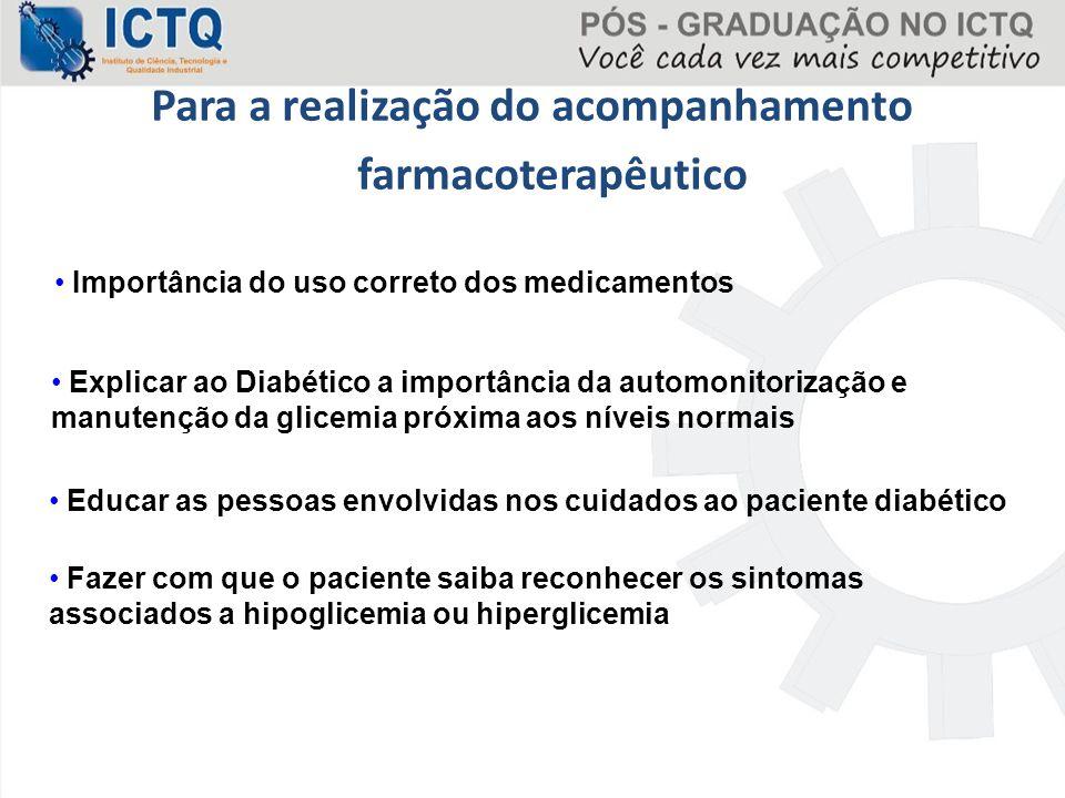Para a realização do acompanhamento farmacoterapêutico Explicar ao Diabético a importância da automonitorização e manutenção da glicemia próxima aos n