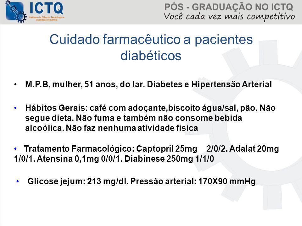 M.P.B, mulher, 51 anos, do lar. Diabetes e Hipertensão Arterial Cuidado farmacêutico a pacientes diabéticos Hábitos Gerais: café com adoçante,biscoito