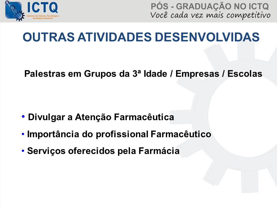 OUTRAS ATIVIDADES DESENVOLVIDAS Palestras em Grupos da 3ª Idade / Empresas / Escolas Divulgar a Atenção Farmacêutica Importância do profissional Farma