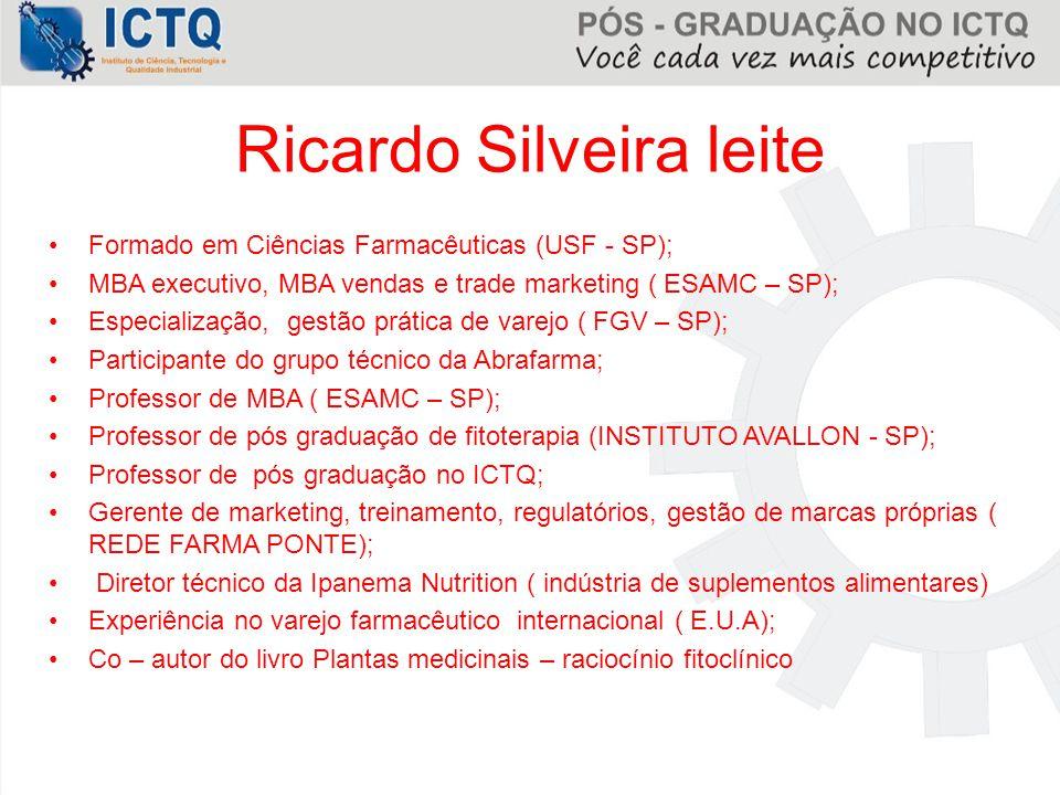 Ricardo Silveira leite Formado em Ciências Farmacêuticas (USF - SP); MBA executivo, MBA vendas e trade marketing ( ESAMC – SP); Especialização, gestão