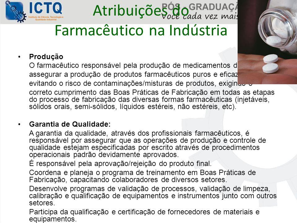 Atribuições do Farmacêutico na Indústria Produção O farmacêutico responsável pela produção de medicamentos deve assegurar a produção de produtos farma